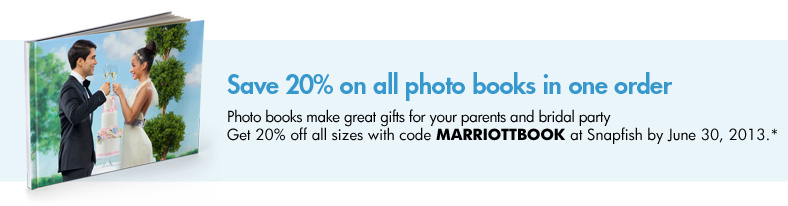 Save 20% on Photo Books in one order - Photo books make great gifts for your parents and bridal party Get 20% off all sizes with code MARRIOTTBOOK at Snapfish by June 30, 2013.*
